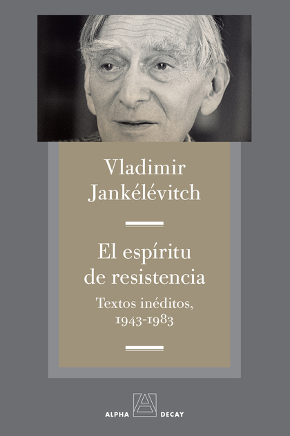EL ESPIRITU DE RESISTENCIA. TEXTOS INEDITOS, 1943 -1983