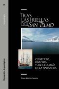 TRAS LAS HUELLAS DEL SAN TELMO.CONTEXTO, HISTORIA Y ARQUEOLOGIA EN LA ANTARTIDA