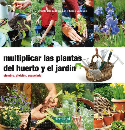 MULTIPLICAR LAS PLANTAS DEL HUERTO Y EL JARDÍN. SIEMBRA, DIVISIÓN, ESQUEJADO