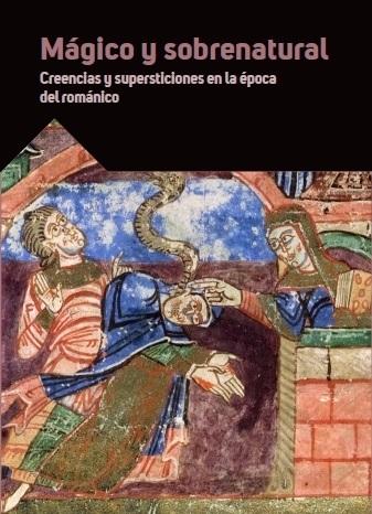 MÁGICO Y SOBRENATURAL. CREENCIAS Y SUPERSTICIONES EN LA ÉPOCA DEL ROMÁNICO.