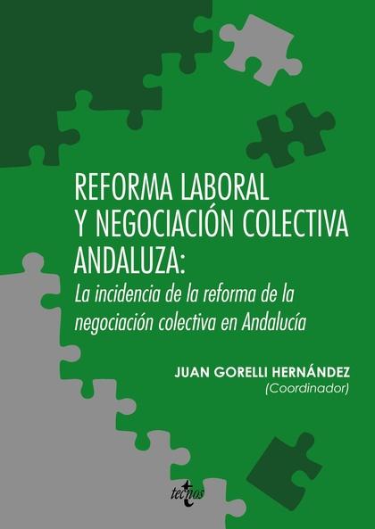 REFORMA LABORAL Y NEGOCIACIÓN COLECTIVA ANDALUZA : LA INCIDENCIA DE LA REFORMA DE LA NEGOCIACIÓ