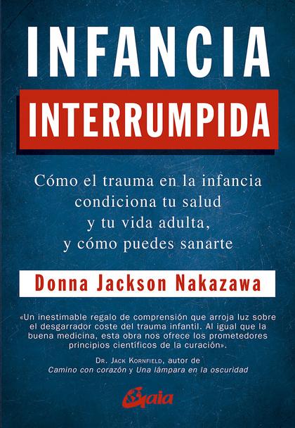 INFANCIA INTERRUMPIDA                                                           CÓMO EL TRAUMA