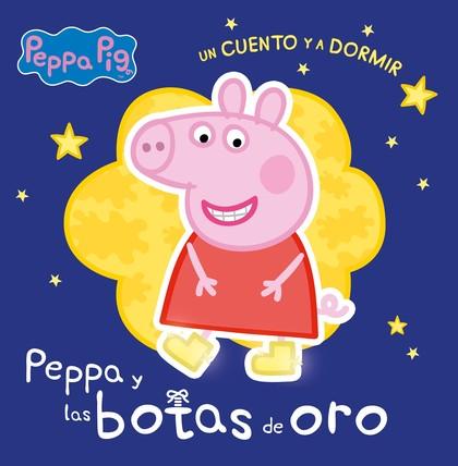LAS BOTAS DE ORO (PEPPA PIG. UN CUENTO Y A DORMIR).