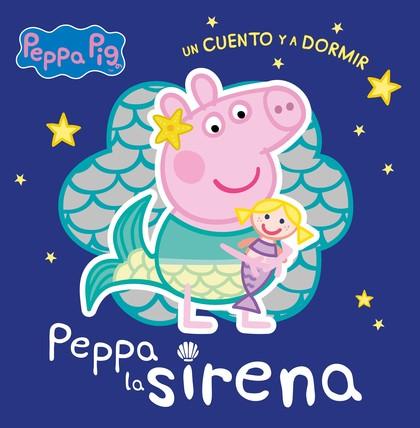 PEPPA LA SIRENA (PEPPA PIG. UN CUENTO Y A DORMIR).