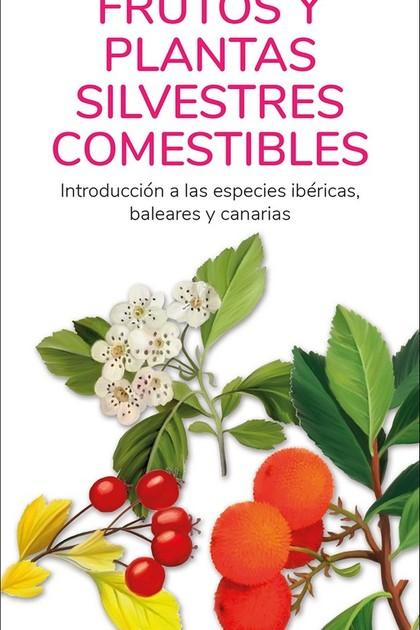 FRUTOS Y PLANTAS SILVESTRES COMESTIBLES. INTRODUCCION A LAS ESPECIES IBERICAS, BALEARES Y CANAR