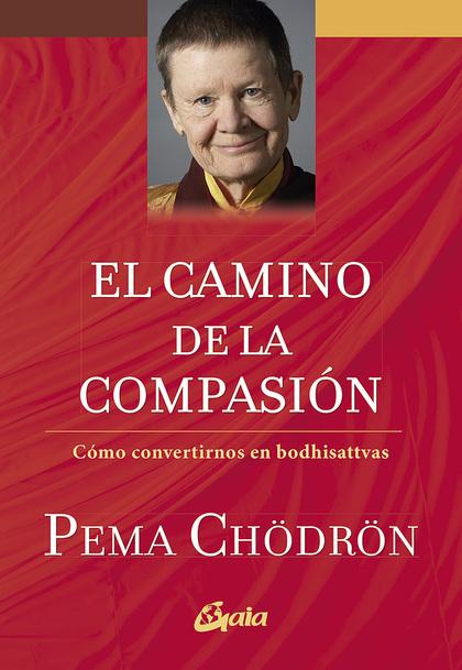 EL CAMINO DE LA COMPASIÓN                                                       CÓMO CONVERTIRN