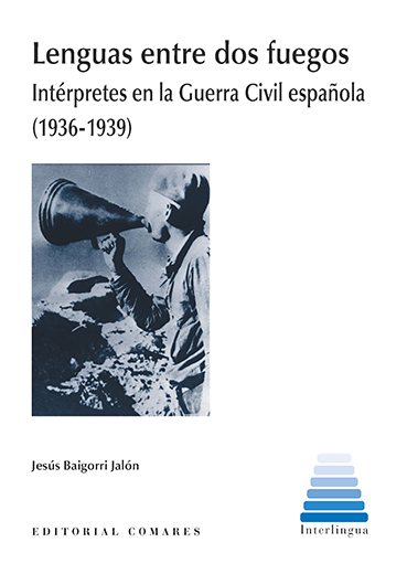 LENGUAS ENTRE DOS FUEGOS. INTÉRPRETES EN LA GUERRA CIVIL ESPAÑOLA (1936-1939)