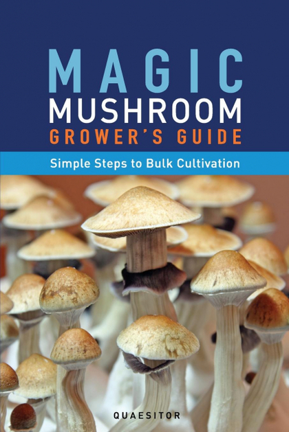 MAGIC MUSHROOM GROWER´S GUIDE SIMPLE STEPS TO BULK CULTIVATION.