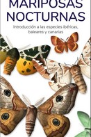 MARIPOSAS NOCTURNAS. INTRODUCCION A LAS ESPECIES IBERICAS, BALEARES Y CANARIAS