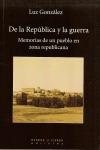 DE LA REPÚBLICA Y LA GUERRA : MEMORIAS DE UN PUEBLO EN ZONA REPUBLICANA