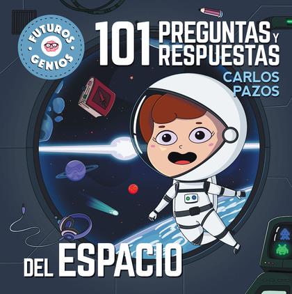 101 PREGUNTAS Y RESPUESTAS DEL ESPACIO (FUTUROS GENIOS 7). LA CIENCIA EXPLICADA A LOS MÁS PEQUE
