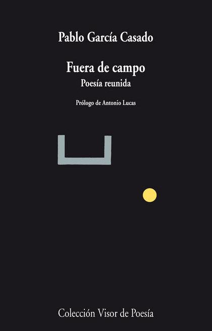 FUERA DE CAMPO : POESÍA REUNIDA