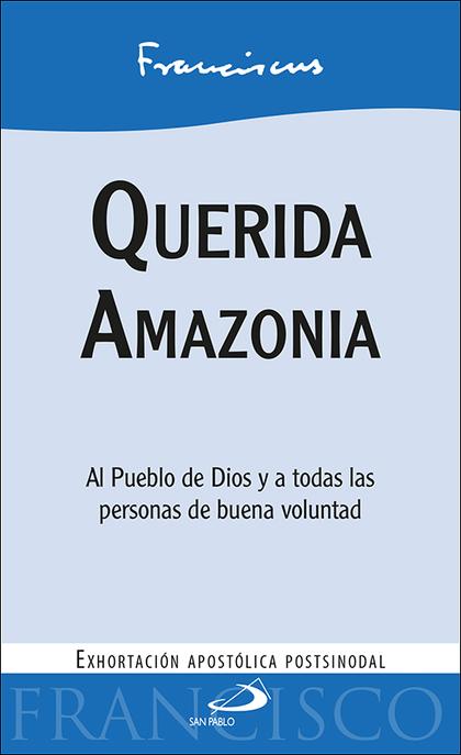 QUERIDA AMAZONIA. AL PUEBLO DE DIOS Y A TODAS LAS PERSONAS DE BUENA VOLUNTAD. EXHORTACIÓN APOST