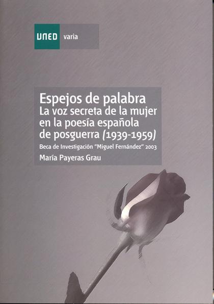 ESPEJOS DE PALABRA : LA VOZ SECRETA DE LA MUJER EN LA POESÍA ESPAÑOLA DE POSGUERRA (1939-1959)