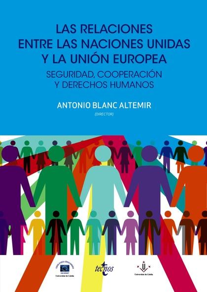 LAS RELACIONES ENTRE LAS NACIONES UNIDAS Y LA UNIÓN EUROPEA : SEGURIDAD, COOPERACIÓN Y DERECHOS