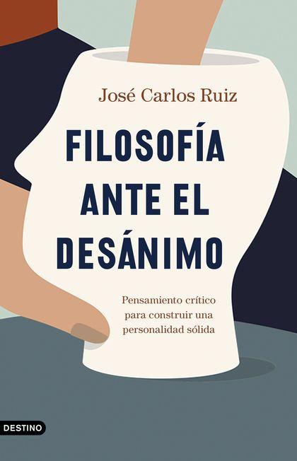 FILOSOFÍA ANTE EL DESÁNIMO. PENSAMIENTO CRÍTICO PARA CONSTRUIR UNA PERSONALIDAD SÓLIDA