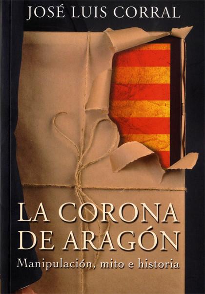 LA CORONA DE ARAGÓN : MANIPULACIÓN, MITO E HISTORIA