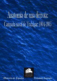 ANATOMÍA DE UNA DERROTA. LA CAMPAÑA NAVAL DE TRAFALGAR: 1804-1805