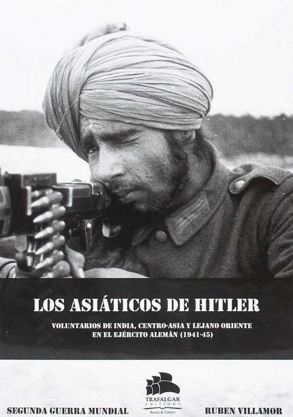 LOS ASIÁTICOS DE HITLER. TROPAS EXTRANJERAS EN LA WEHRMACHT