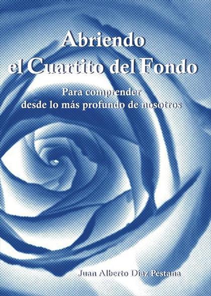 ABRIENDO EL CUARTITO DEL FONDO : PARA COMPRENDER DESDE LO MÁS PROFUNDO DE NOSOTROS