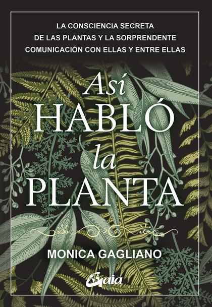 ASÍ HABLÓ LA PLANTA. LA CONSCIENCIA SECRETA DE LAS PLANTAS Y LA SORPRENDENTE COMUNICACIÓN CON E