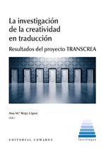 LA INVESTIGACIÓN DE LA CREATIVIDAD EN TRADUCCIÓN. RESULTADOS DEL PROYECTO TRANSCREA