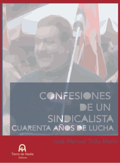 CONFESIONES DE UN SINDICALISTA. CUARENTA AÑOS DE LUCHA