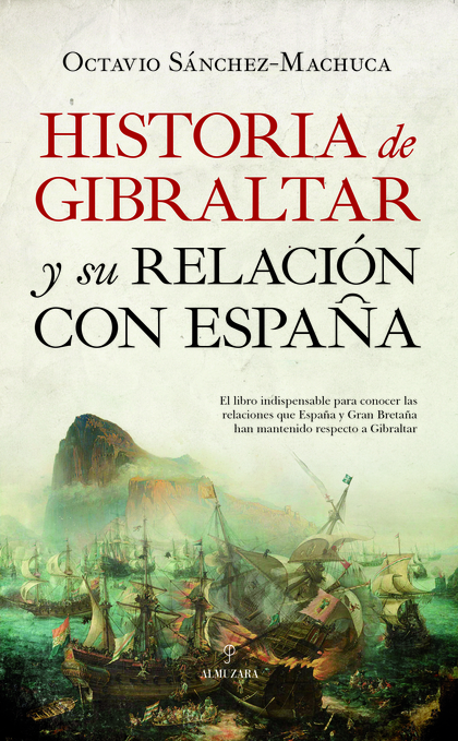 HISTORIA DE GIBRALTAR Y SU RELACIÓN CON ESPAÑA.