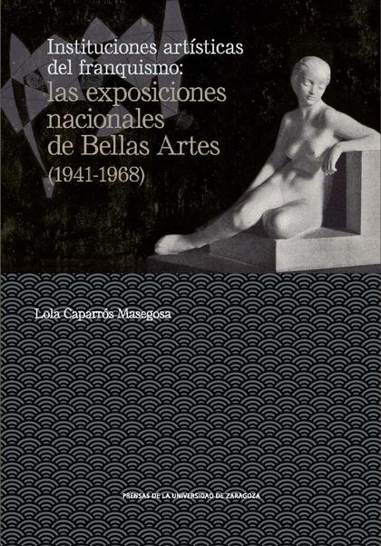 INSTITUCIONES ARTISTICAS DEL FRANQUISMO. LAS EXPOSICIONES NACIONALES