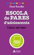 ESCOLA DE PARES D´ADOLESCENTS. EDUCAR AMB TALENT