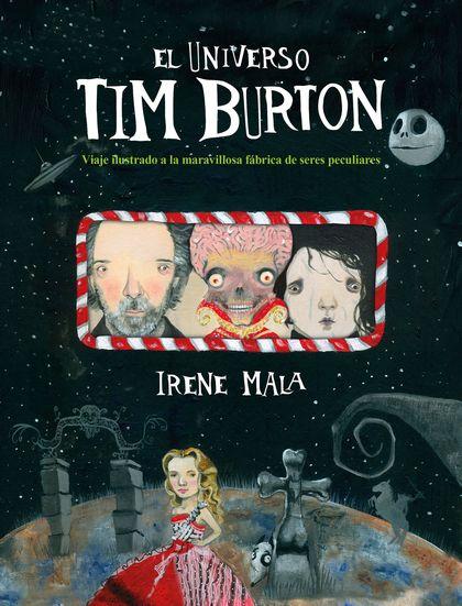 EL UNIVERSO TIM BURTON. VIAJE ILUSTRADO A LA MARAVILLOSA FÁBRICA DE SERES PECULIARES