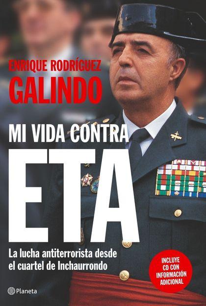 MI VIDA CONTRA ETA: LA LUCHA ANTITERRORISTA DESDE EL CUARTEL DEL INCHAURRONDO