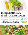 CUINA SANA AMB EL MÈTODE DEL PLAT. RECEPTES CREADES PER LA FUNDACIÓ ALÍCIA