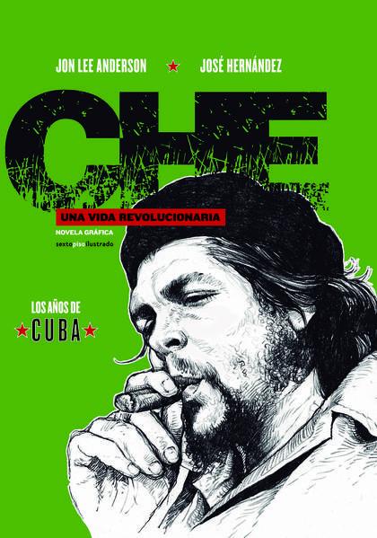 CHE. UNA VIDA REVOLUCIONARIA. LOS AÑOS DE CUBA