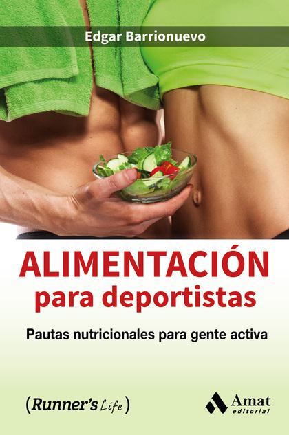 ALIMENTACION PARA DEPORTISTAS. PAUTAS NUTRICIONALES PARA GENTE ACTIVA