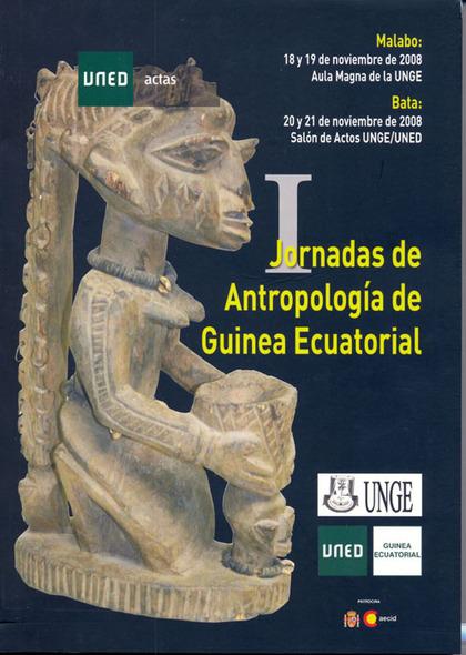 I JORNADAS DE ANTROPOLOGÍA DE GUINEA ECUATORIAL : CELEBRADAS EN MALABO DEL 18 AL 19 DE NOVIEMBR