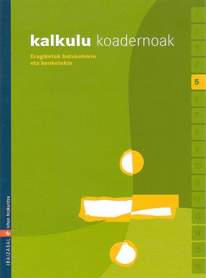 KALKULU, ERAGIKETAK BATUKETEKIN ETA KENKETEKIN, LEHEN HEZKUNTZA, 1 ZIKLOAK. KOADERNOA 5