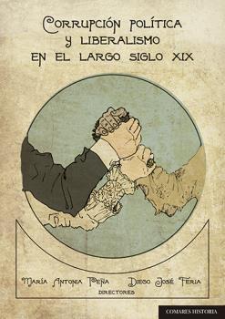CORRUPCION POLITICA Y LIBERALISMO EN EL LARGO SIGLO XIX.