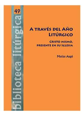 A TRAVES DEL AÑO LITÚRGICO. CRISTO MISMO, PRESENTE EN SU IGLESIA