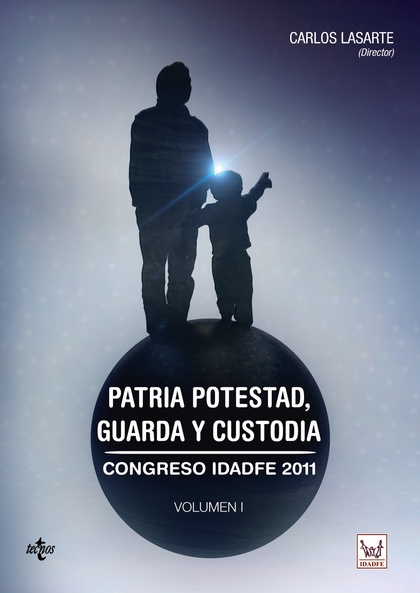 PATRIA POTESTAD, GUARDA Y CUSTODIA. CONGRESO IDADFE 2011. VOLUMEN I