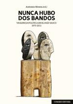 NUNCA HUBO DOS BANDOS. VIOLENCIA POLÍTICA EN EL PAÍS VASCO (1975-2011)