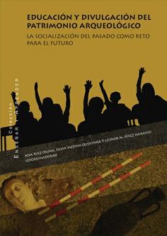 EDUCACIÓN Y DIVULGACIÓN DEL PATRIMONIO ARQUEOLÓGICO. LA SOCIALIZACIÓN DEL PASADO COMO RETO PARA