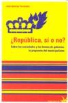 ¿REPÚBLICA, SI O NO? : SOBRE LAS SOCIEDADES Y LAS FORMAS DE GOBIERNO : LA PROPUESTA DEL MUNICPA