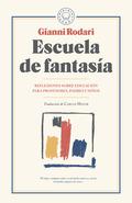 ESCUELA DE FANTASÍA. REFLEXIONES SOBRE EDUCACIÓN PARA PROFESORES, PADRES Y NIÑOS