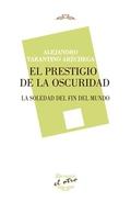 EL PRESTIGIO DE LA OSCURIDAD : LA SOLEDAD DEL FIN DEL MUNDO