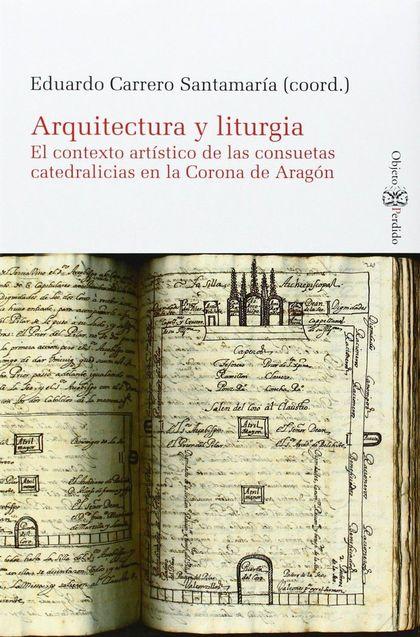 ARQUITECTURA Y LITURGIA : CONTEXTO ARTÍSTICO DE LAS CONSUETAS CATEDRALICIAS EN LA CORONA DE ARA