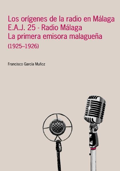 LOS ORÍGENES DE LA RADIO EN MÁLAGA E.A.J. 25-RADIO MÁLAGA. LA PRIMERA EMISORA MALAGUEÑA, 1925-1