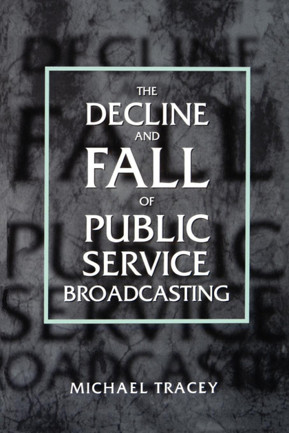 DECLINE AND FALL OF PUBLIC SERVICE BROADCASTING