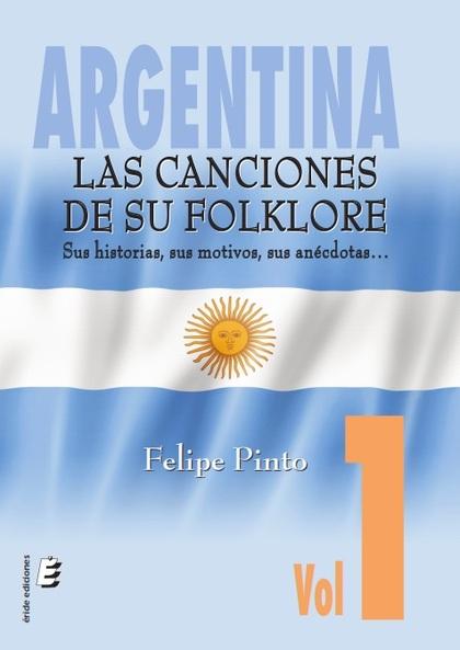 ARGENTINA. LAS CANCIONES DE SU FOLKLORE                                         SUS HISTORIAS,