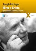 MIRAR A CRISTO. EJERCICIOS DE FE, ESPERANZA Y CARIDAD